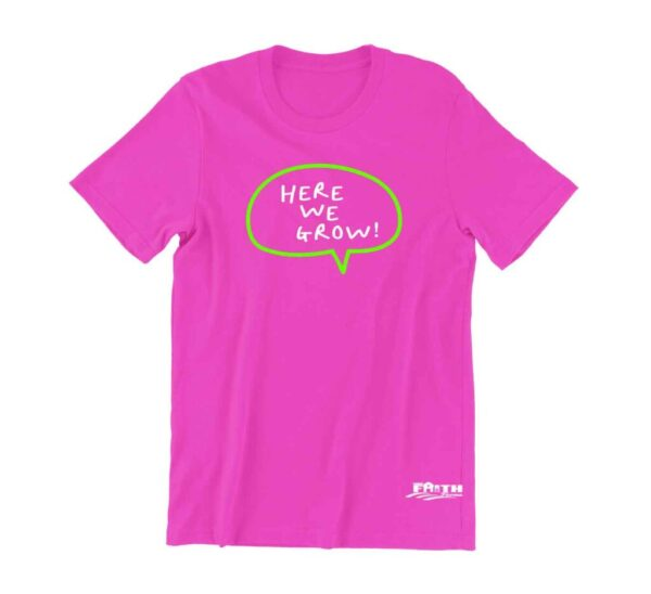 HERE WE GROW PINK T-SHIRT